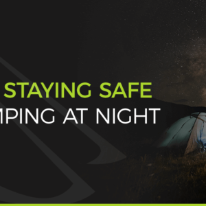 Tips for staying safe while night camping
